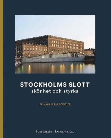 bokomslag Stockholms slott : skönhet och styrka