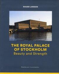 bokomslag The Royal Palace of Stockholm : Beauty and Strength