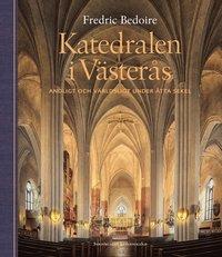 bokomslag Katedralen i Västerås. Andligt och världsligt under åtta sekel