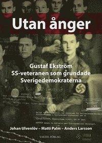 bokomslag Utan ånger : Gustaf Ekström - SS-veteranen som grundade Sverigedemokraterna