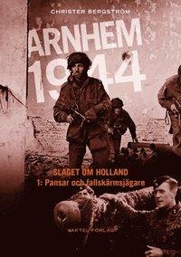 bokomslag Arnhem 1944 - Slaget om Holland Del 1: Pansar och fallskärmsjägare