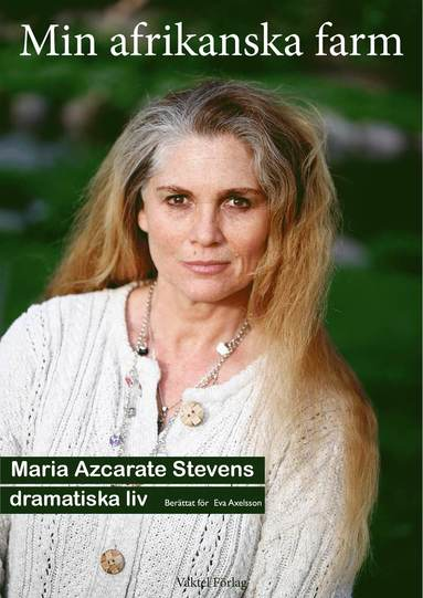 bokomslag Min afrikanska farm: Maria Azcarate Stevens äventyrliga liv berättat för Eva Axelsson