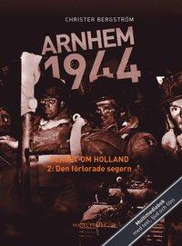 bokomslag Arnhem 1944 - Slaget om Holland Del 2: Den förlorade segern