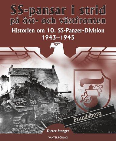 bokomslag SS-pansar i strid på öst- och västfronten – Historien om 10. SS-Panzer-Division 1944-1945