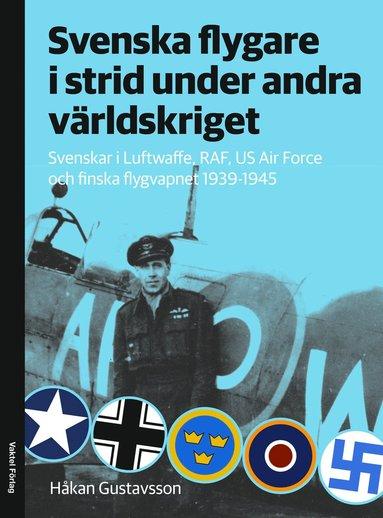 bokomslag Svenska flygare i strid under andra världskriget : Svenskar i Luftwaffe, RAF, US Air Force och finska flygvapnet 1939-1945