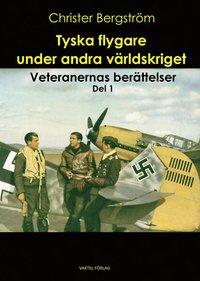 bokomslag Tyska flygare under andra världskriget : veteranernas berättelser. Del 1
