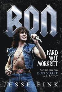 bokomslag Bon : Färd mot mörkret - Sanningen om Bon Scott och AC/DC
