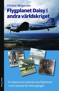 bokomslag Flygplanet Daisy i andra världskriget : en veteran och männen som flög henne i strid, berättat för första gången