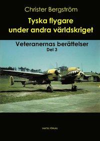 bokomslag Tyska flygare under andra världskriget : veteranernas berättelser. Del 3