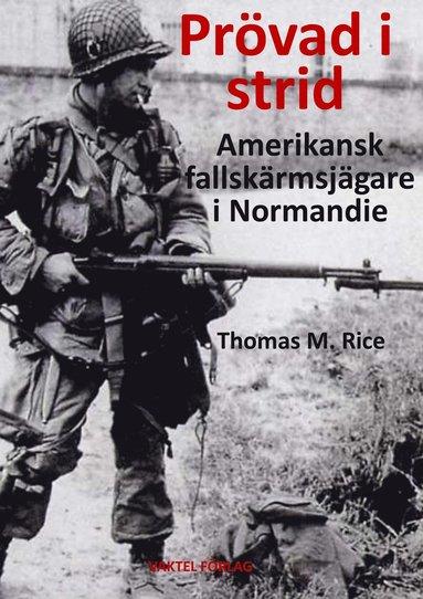 bokomslag Prövad i strid : amerikansk fallskärmsjägare i Normandie