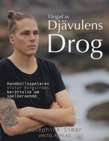 bokomslag Fångad av djävulens drog - Handbollsspelaren Viktor Bergströms berättelse om spelberoende