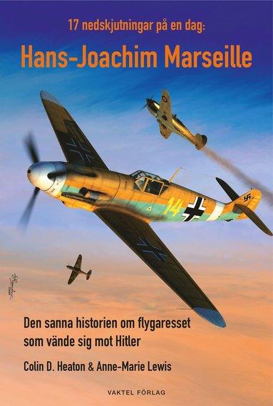 bokomslag 17 nedskjutningar på en dag : Hans-Joachim Marseille - den sanna historien om flygaresset som vände sig mot Hitler