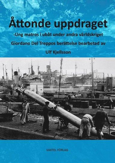 bokomslag Åttonde uppdraget – Ung matros i ubåt under andra världskriget: Giordano Del Treppos berättelse