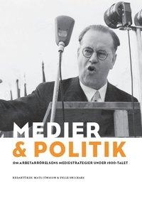 bokomslag Medier & politik : om arbetarrörelsens mediestrategier under 1900-talet