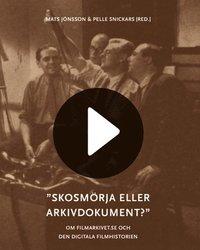 bokomslag Skosmörja eller arkivdokument? : om filmarkivet.se och den digitala filmhis
