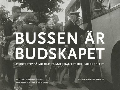 bokomslag Bussen är budskapet : perspektiv på mobilitet, materialitet och modernitet