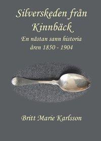 bokomslag Silverskeden från Kinnbäck : en nästan sann historia åren 1850-1904