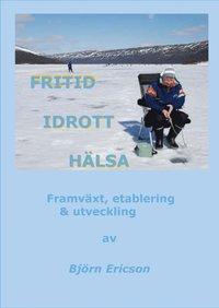 bokomslag Fritid Idrott Hälsa : framväxt, etablering & utveckling