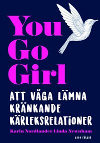 bokomslag You go girl : att våga lämna kränkande kärleksrelationer