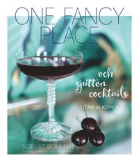 bokomslag One fancy place : och sjutton cocktails utan alkohol