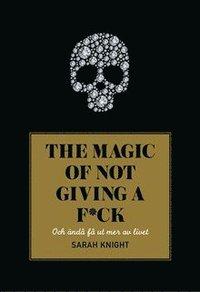 bokomslag The magic of not giving a f*ck : och ändå få ut mer av livet