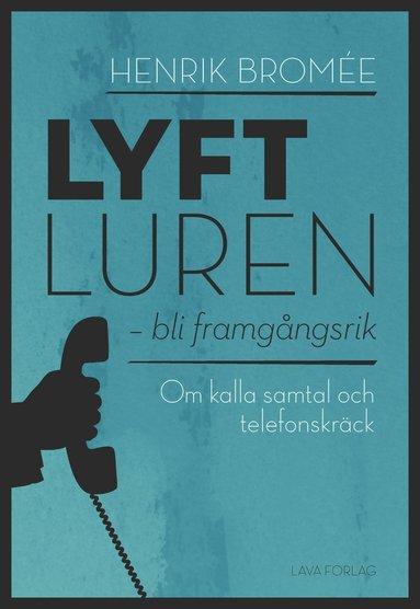 bokomslag Lyft luren - bli framgångsrik : om kalla samtal och telefonskräck