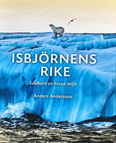 bokomslag Isbjörnens rike: Svalbard en hotad miljö