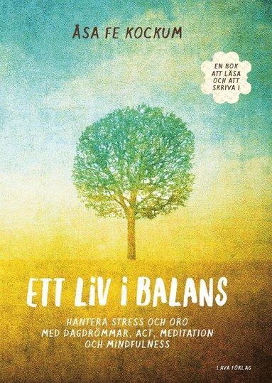 bokomslag Ett liv i balans : Hantera stress och oro med dagdrömmar, ACT, meditation och mindfulness
