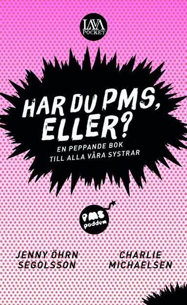 bokomslag Har du PMS, eller? : en peppande bok till alla våra systrar
