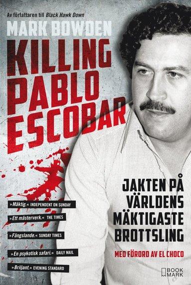 bokomslag Killing Pablo Escobar : jakten på världens mäktigaste brottsling