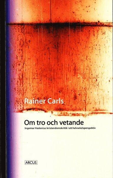 bokomslag Om tro och vetande : Ingemar Hedenius kristendomskritik i ett halvsekelsperspektiv