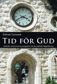 bokomslag Tid för Gud : judiska och kristna perspektiv på de judiska högtiderna