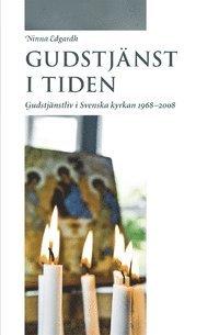 bokomslag Gudstjänst i tiden: Gudstjänstliv i Svenska kyrkan 1968-2008