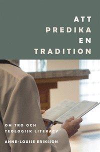bokomslag Att predika en tradition: Om tro och teologisk literacy