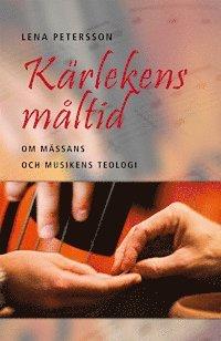 bokomslag Kärlekens måltid: Om mässans och musikens teologi