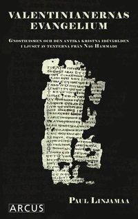 bokomslag Valentinianernas evangelium : gnosticismen och den antika kristna idévärlden i ljuset av texterna från Nag Hammadi