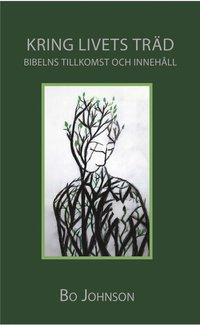 bokomslag Kring livets träd. Bibelns tillkomst och innehåll
