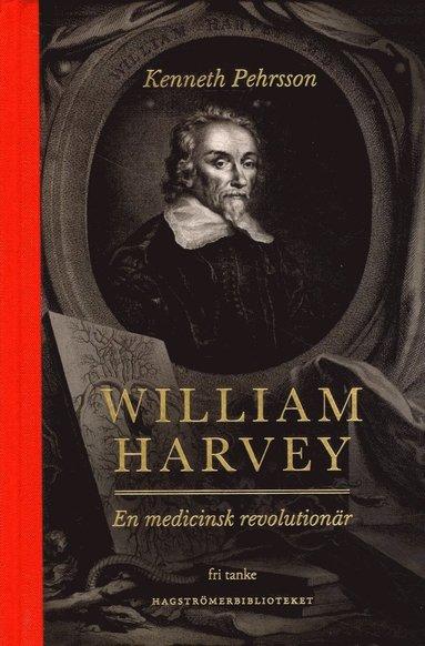 bokomslag William Harvey : en medicinsk revolutionär