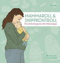 bokomslag Mammaroll och snippkontroll : du och din kropp året efter förlossningen