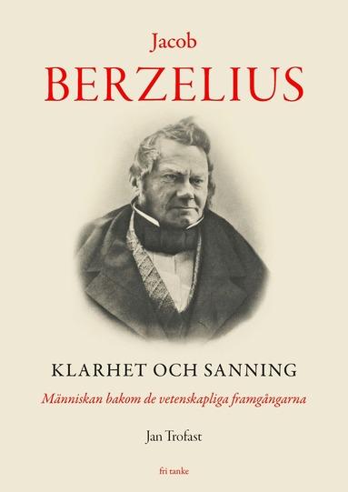 bokomslag Jacob Berzelius : klarhet och sanning - människan bakom de vetenskapliga framgångarna