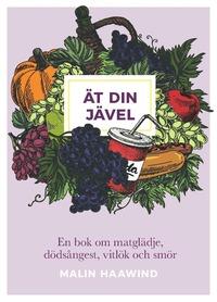 bokomslag Ät din jävel : en bok om matglädje, dödsångest, vitlök och smör