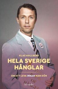 bokomslag Hela Sverige hånglar : om att leva innan man dör