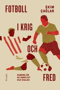 bokomslag Fotboll i krig och fred : hundra år av konflikt och dialog