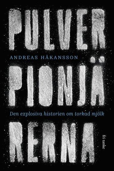 bokomslag Pulverpionjärerna : den explosiva historien om torkad mjölk