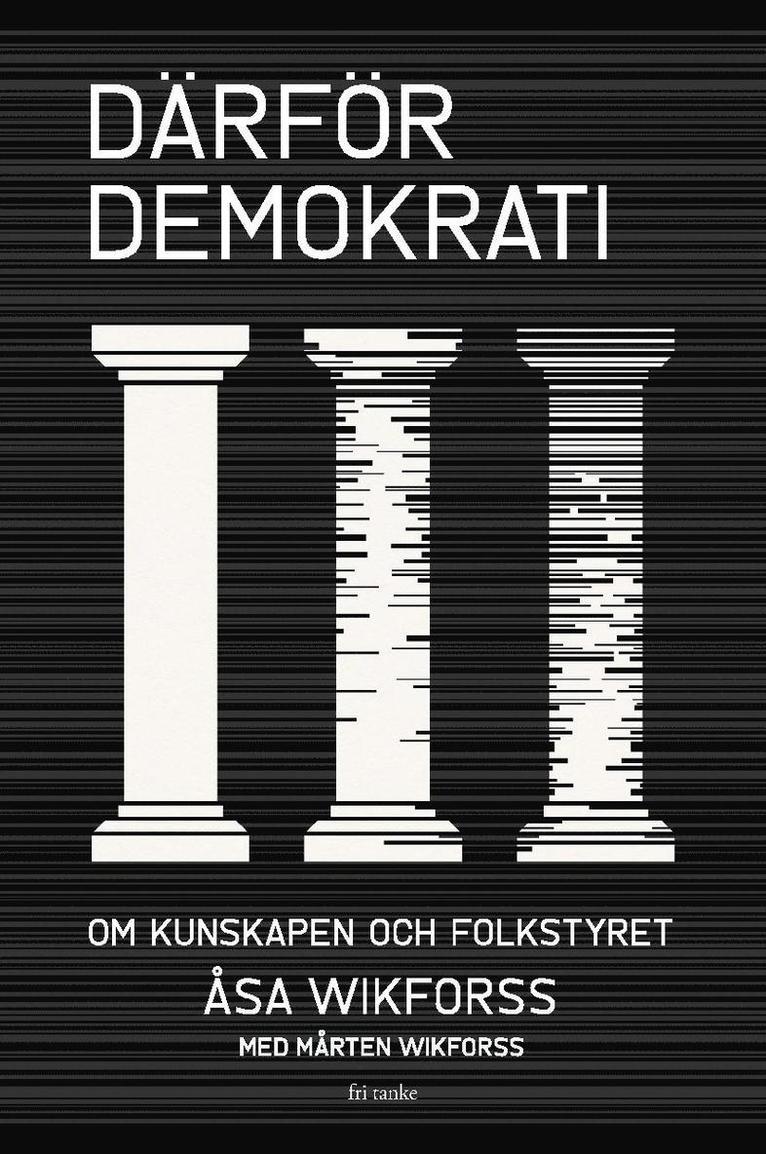 Därför demokrati : om kunskapen och folkstyret 1