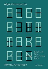 bokomslag Algoritmmakaren : konsten att fatta systematiska beslut