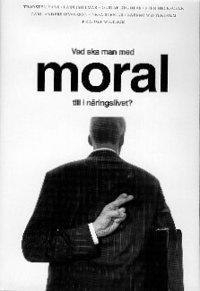 bokomslag Vad ska man med moral till i näringslivet?