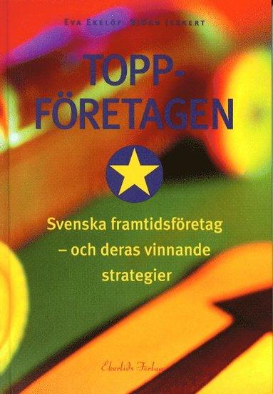 bokomslag Toppföretagen Svenska Framtidsföretag -och deras vinnande strategier