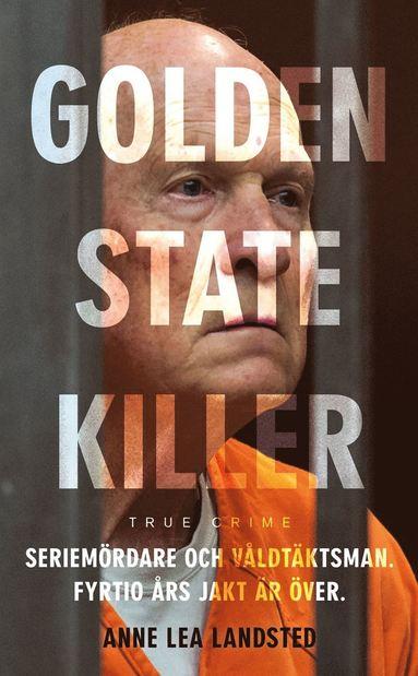 bokomslag Golden state killer : mannen som hatade kvinnor