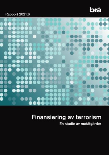 bokomslag Finansiering av terrorism. Brå rapport 2021:6 : En studie av motåtgärder